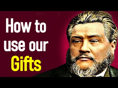 Our Gifts and How to Use Them! - Charles Spurgeon Audio Sermons