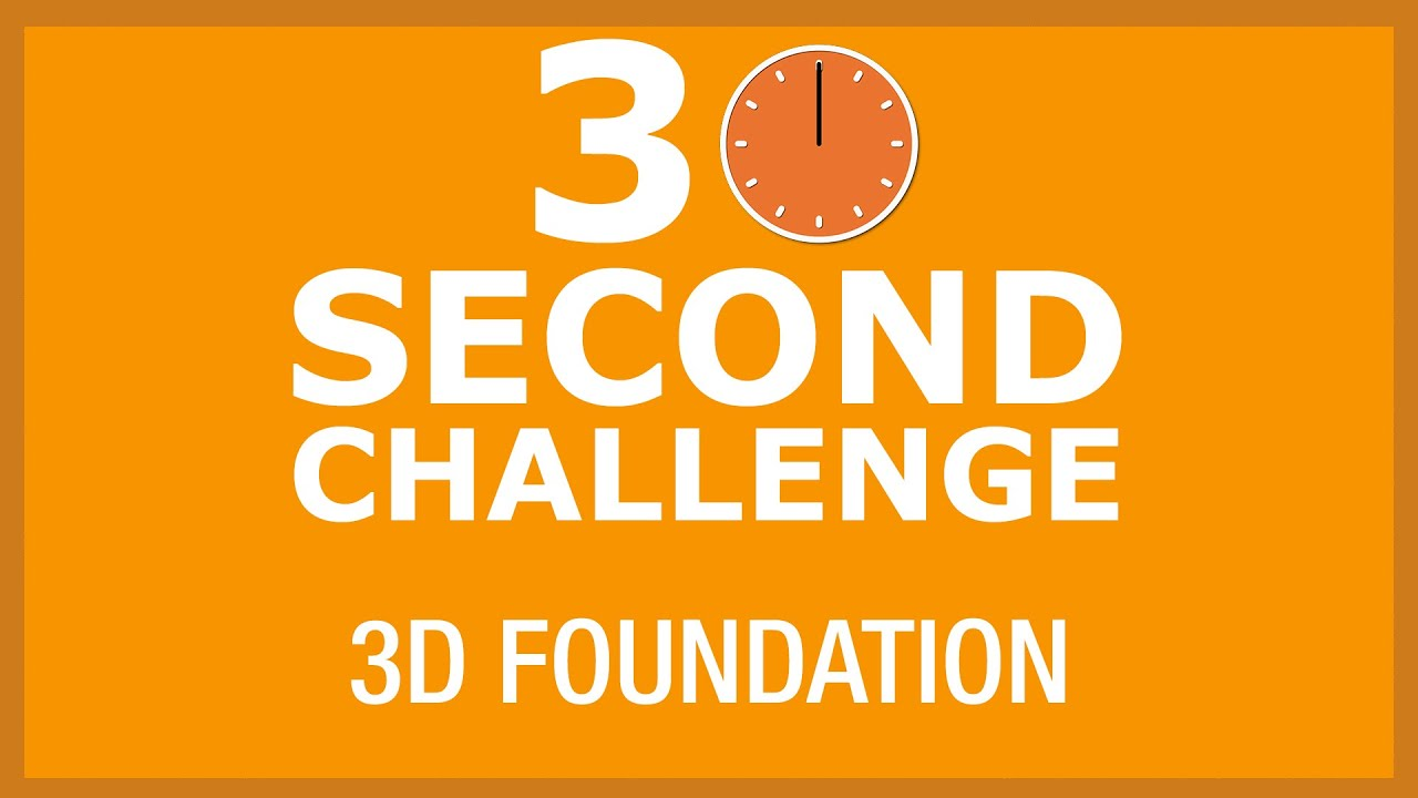 30 Second Challenge - 3D Foundation