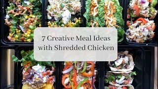 7 CREATIVE MEAL IDEAS with Shredded Chicken