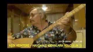 AŞIK KEMTERİ -  HAYDAR (( OZANLARA YOLCULUK ))