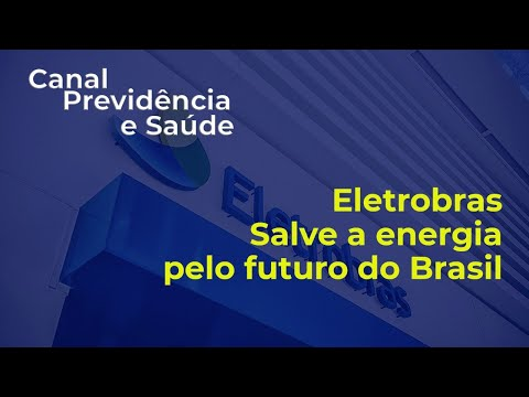 Eletrobras - Salve a energia pelo futuro do Brasil