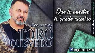 Que Lo Nuestro Se Quede Nuestro - SIEMPRE ESTOY - Jorge Toro Quevedo