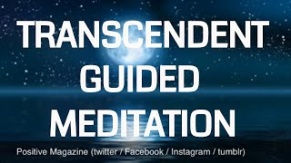 Guided Transcendent - Transcending - Transcendence Meditation | powerful | calming