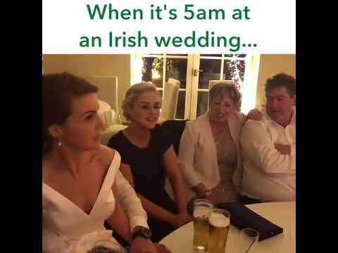 When it's 5 a.m. at an Irish Wedding