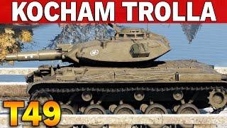 KOCHAM TROLLA - T49 wymiata !!! - World of Tanks