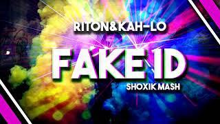 Riton & Kah Lo   Fake ID ( Sh0Xik Mash 2k18 )