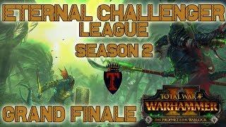 Eternal Challenger League Season 2 - GRAND FINALE   Total War Warhammer 2