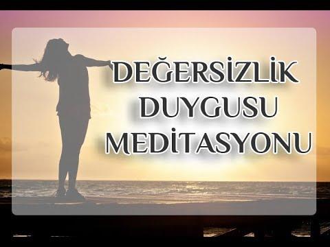 Değersizlik Duygusunu Yenme Meditasyonu-Erdem Taşkınsu