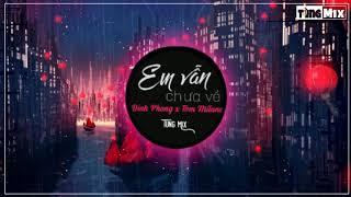 Em Vẫn Chưa Về Remix - ( Tom Milano) Đình Phong   Bản Nhạc Remix Cực Hay 2019
