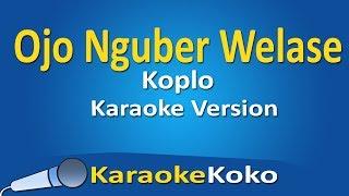 Ojo Nguber Welase Koplo ( Karaoke Version ) No Vocal Lirik HD