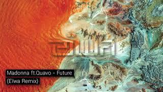 Madonna Ft. Quavo   Future (Eïwa Remix)