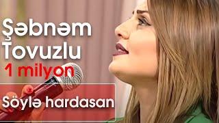 Şəbnəm Tovuzlu - Söylə hardasan (10dan sonra)