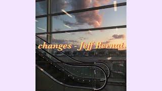 Changes   Jeff Bernat(lyrics)