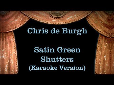 Chris de Burgh - Satin Green Shutters - Lyrics (Karaoke Version)