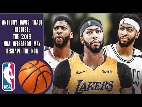 Anthony Davis Trade Request: The 2019 NBA Offseason May Reshape The NBA