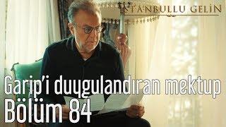 İstanbullu Gelin 84. Bölüm - Garip'i Duygulandıran Mektup