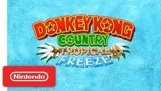 Donkey Kong Country: Tropical Freeze - Overview Trailer - Nintendo Switch