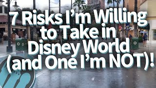 7 Risks I'm Willing To Take in Disney World (And One I'm NOT)!