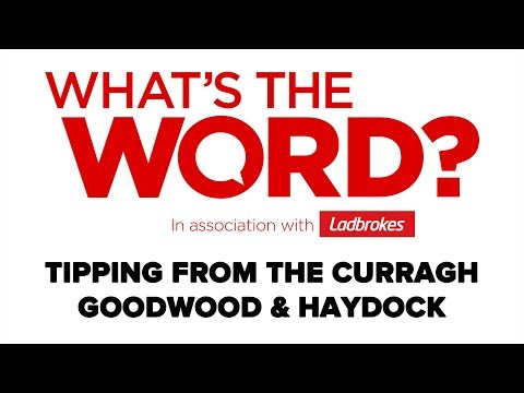 What's The Word? Weekend Tipping from The Curragh, Goodwood and Haydock