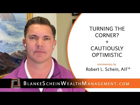 Turning the Corner? + Cautiously Optimistic Commentary by Robert L. Schein, AIF®