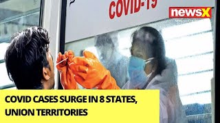 Covid Cases Surge In 8 States, UTs | Cabinet Secy To Review Situation | NewsX