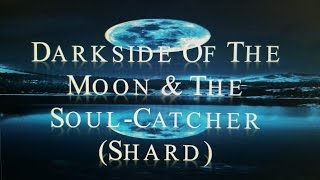"Dark-Side Of The ""MOON"" & The Soul Catcher (Shard)...."