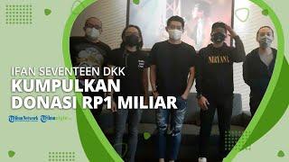 Lewat Konser Amal, Ifan Seventeen DKK Kumpulkan Donasi Rp1 Miliar untuk Korban Bencana di Indonesia