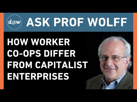 AskProfWolff: How Worker Co-ops Differ from Capitalist Enterprises