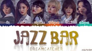 Dreamcatcher (드림캐쳐) - 'JAZZ BAR' Lyrics [Color Coded_Han_Rom_Eng]