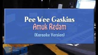 Pee Wee Gaskin   Amuk Redam (KARAOKE TANPA VOCAL)
