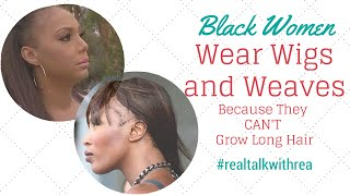 Black Women Wear Wigs & Weaves Because They CANT Grow Long Hair!