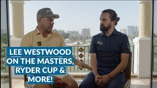 EXCLUSIVE INTERVIEW: Lee Westwood On The Masters, Ryder Cup & More!