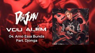 04. Amo essa Bunda - MC Don Juan Part. Djonga (Vou Além)  Lyric Video