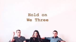We Three ~ Hold On (lyrics)