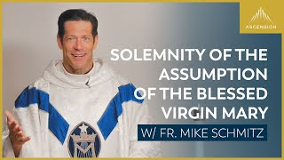 Father Mike Schmitz Celebrates The Solemnity of the Assumption of the Blessed Virgin Mary