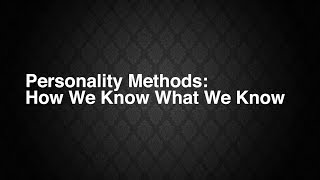 An image that says personality methods: How know what we know.