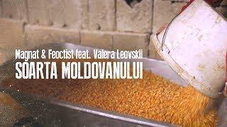 Magnat & Feoctist feat. Valera Leovskii - Soarta Moldovanului (Official Video 2017)