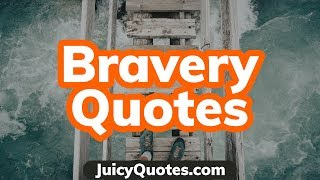 Top 15 Bravery Quotes and Sayings 2020 - (How To Be Brave)