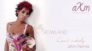 Kelly Rowland - Can't Nobody (aXm Remix)