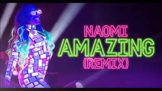 Naomi New Theme: 'Amazing' (REMIX)