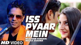 Iss Pyaar Mein Full Video Song - Moazzam Hussain, Megha