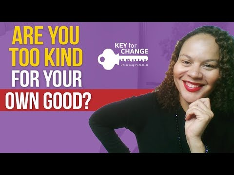 Are you too kind for your own good?