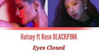 Halsey ft Rose BLACKPINK - Eyes Closed