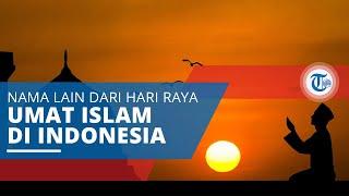Lebaran, Nama Lain dari Hari Raya Idulfitri Maupun Hari Raya Iduladha di Indonesia