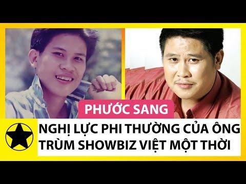 Phước Sang Và Nghị Lực Phi Thường Của Ông Trùm Làng Giải Trí Việt Đầu Những Năm 2000
