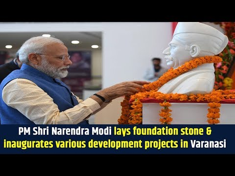 PM Shri Narendra Modi lays foundation stone & inaugurates various development projects in Varanasi