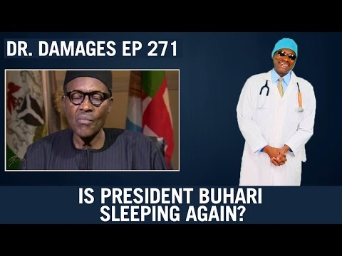 Dr. Damages Show - Episode 271: Is President Buhari Sleeping Again?