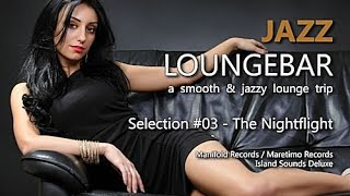 Jazz Loungebar - Selection #03 The Nightflight, HD, 2014, Smooth Lounge Music