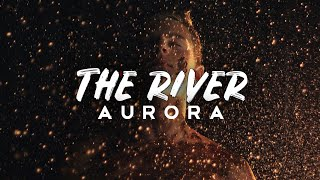 AURORA   The River (Lyrics)