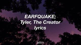 Tyler, The Creator   EARFQUAKE  Lyrics